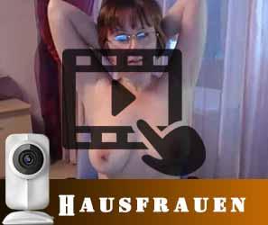 Geile Erotik mit Hausfrauen vor der Webcam